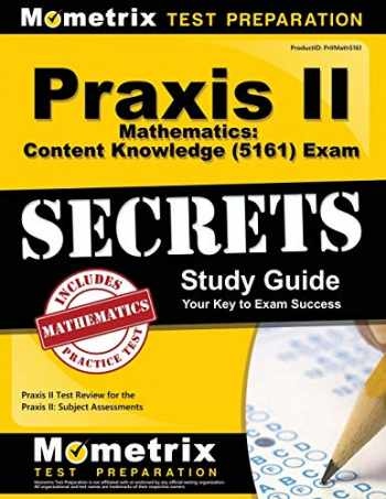 9781630945107-1630945102-Praxis II Mathematics: Content Knowledge (5161) Exam Secrets Study Guide: Praxis II Test Review for the Praxis II: Subject Assessments