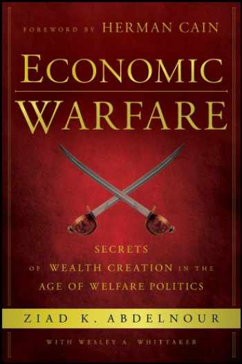 9781118150122-1118150120-Economic Warfare: Secrets of Wealth Creation in the Age of Welfare Politics