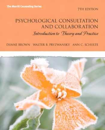 Psychological Consultation and Collaboration: Introduction to Theory and Practice (7th Edition) (The Merrill Counseling Series)