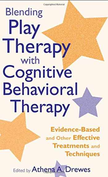 9780470176405-0470176407-Blending Play Therapy with Cognitive Behavioral Therapy: Evidence-Based and Other Effective Treatments and Techniques