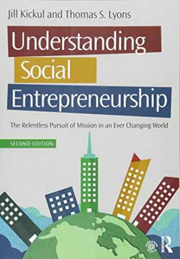 9781138903845-1138903841-Understanding Social Entrepreneurship: The Relentless Pursuit of Mission in an Ever Changing World