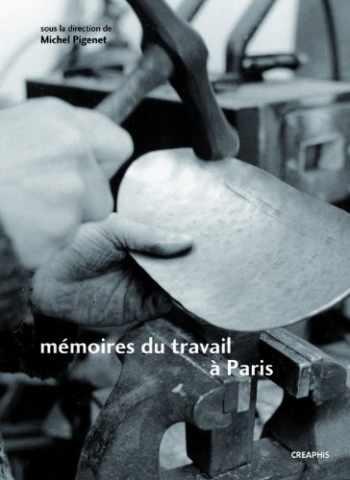 Mémoires du travail à Paris. Faubourg des métallos, Austerlitz-Salpêtrière, Renault-Billancourt - Michel Pigenet