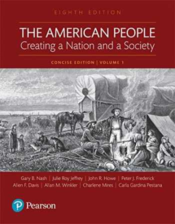 9780134170008-0134170008-The American People: Creating a Nation and a Society: Concise Edition, Volume 1 (8th Edition)