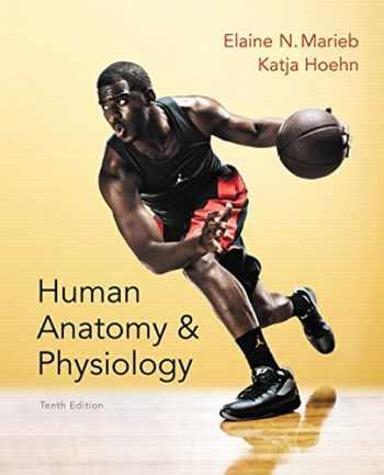 Human Anatomy & Physiology (10th Edition) (Marieb, Human Anatomy & Physiology)