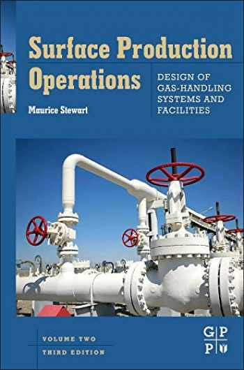 9780123822079-0123822076-Surface Production Operations: Vol 2: Design of Gas-Handling Systems and Facilities, Third Edition