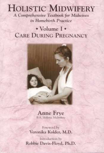 9781891145551-189114555X-Holistic Midwifery: A Comprehensive Textbook for Midwives in Homebirth Practice, Vol. 1: Care During Pregnancy