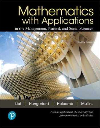 9780134767628-0134767624-Mathematics with Applications In the Management, Natural, and Social Sciences (12th Edition)