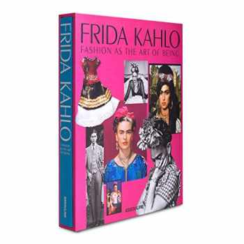 9781614282631-1614282633-Frida Kahlo: Fashion as the Art of Being (Legends)