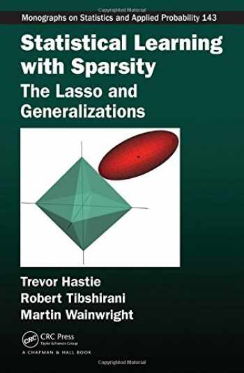 9781498712163-1498712169-Statistical Learning with Sparsity: The Lasso and Generalizations (Chapman & Hall/CRC Monographs on Statistics and Applied Probability)
