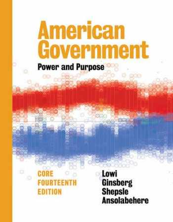 9780393283761-0393283763-American Government: Power and Purpose (Core Fourteenth Edition)