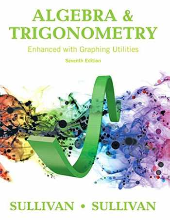 Algebra and Trigonometry Enhanced with Graphing Utilities (7th Edition)