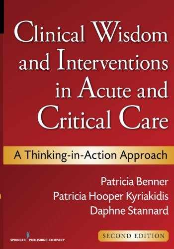 9780826105738-0826105734-Clinical Wisdom and Interventions in Acute and Critical Care, Second Edition: A Thinking-in-Action Approach (Benner, Clinical Wisdom and Interventions in Acute and Critical Care)