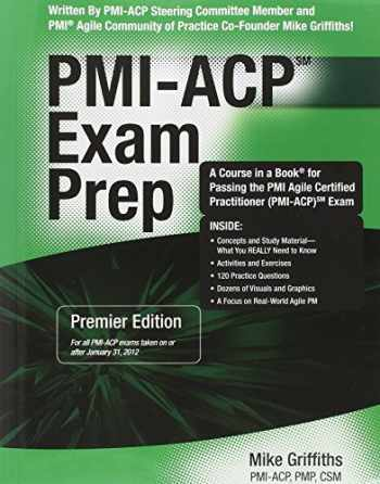 9781932735581-1932735585-Pmi-acp Exam Prep: Rapid Learning to Pass the Pmi Agile Certified Practitioner Pmi-acp Exam - on Your First Try!: Premier Edition