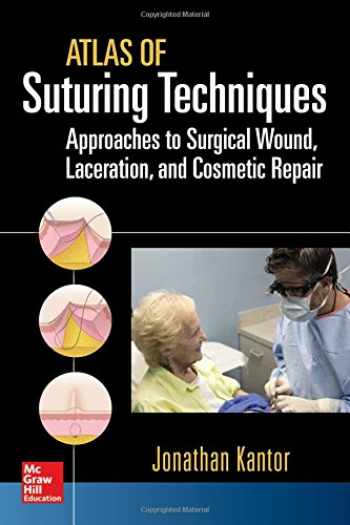 9780071836579-0071836578-Atlas of Suturing Techniques: Approaches to Surgical Wound, Laceration, and Cosmetic Repair