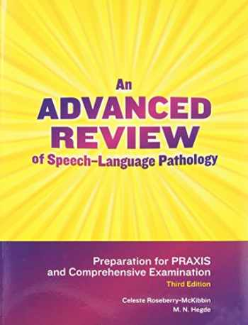 9781416404859-1416404856-An Advanced Review of Speech-Language Pathology: Preparation for Praxis and Comprehensive Examination