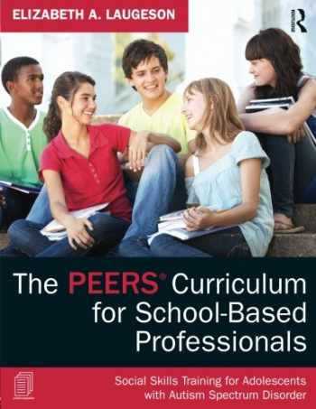 9780415626965-041562696X-The PEERS Curriculum for School-Based Professionals: Social Skills Training for Adolescents with Autism Spectrum Disorder