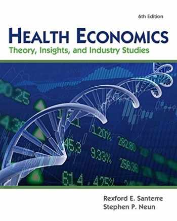 Health Economics (with Economic Applications and InfoTrac 2-Semester Printed Access Card): Theory, Insights, and Industry Studies (Upper Level Economics Titles)