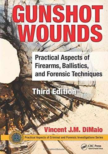 9781498725699-1498725694-Gunshot Wounds: Practical Aspects of Firearms, Ballistics, and Forensic Techniques, Third Edition (Practical Aspects of Criminal and Forensic Investigations)