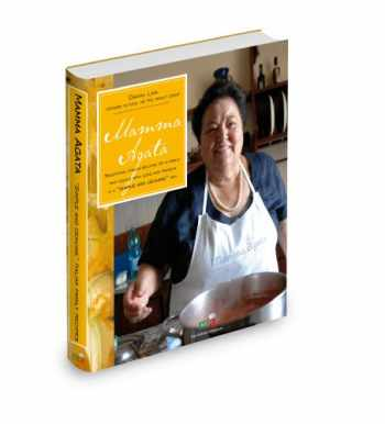 9788890464508-889046450X-Mamma Agata: Traditional Italian Recipes of a Family That Cooks with Love and Passion in a Simple and Genuine Way by Chiara Lima, Stephanie Bavaro (2009) Hardcover