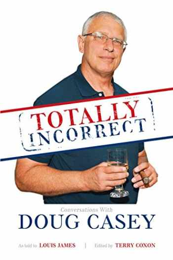 9780988285132-0988285134-Totally Incorrect: Conversations With Doug Casey