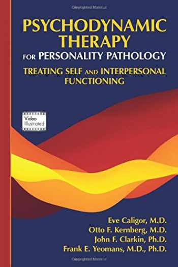 9781585624591-1585624594-Psychodynamic Therapy for Personality Pathology: Treating Self and Interpersonal Functioning
