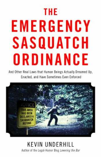9781627222693-1627222693-The Emergency Sasquatch Ordinance: And Other Real Laws that Human Beings Actually Dreamed Up