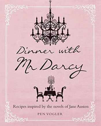 9781782490562-1782490566-Dinner with Mr. Darcy: Recipes Inspired by the Novels of Jane Austen