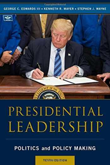 9781538110850-1538110857-Presidential Leadership: Politics and Policy Making