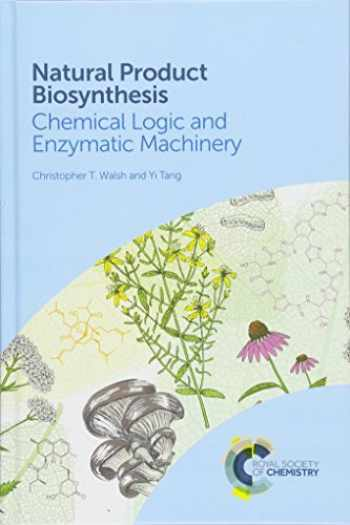 9781788010764-1788010760-Natural Product Biosynthesis: Chemical Logic and Enzymatic Machinery