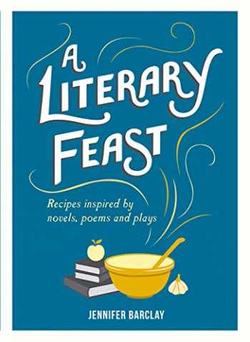9781849537377-1849537372-A Literary Feast: Recipes Inspired by Novels, Poems and Plays