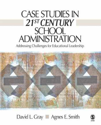 9781412927536-1412927536-Case Studies in 21st Century School Administration: Addressing Challenges for Educational Leadership