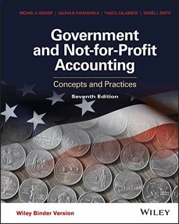 9781118983270-1118983270-Government and Not-for-Profit Accounting, Binder Ready Version: Concepts and Practices