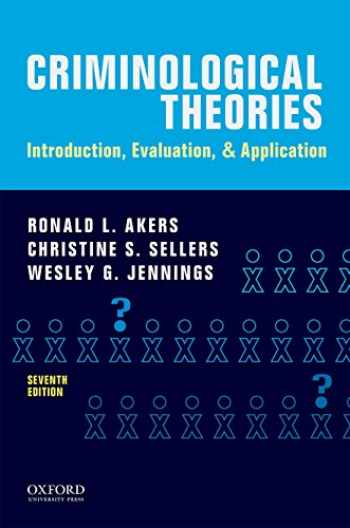 9780190455163-0190455160-Criminological Theories: Introduction, Evaluation, and Application