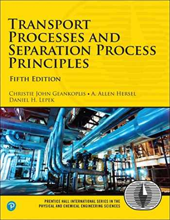 Transport Processes and Separation Process Principles (5th Edition) (Prentice Hall International Series in the Physical and Chemical Engineering Sciences)