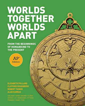 9780393616781-0393616789-Worlds Together, Worlds Apart: From the Beginnings of Humankind to the Present (AP® Edition)