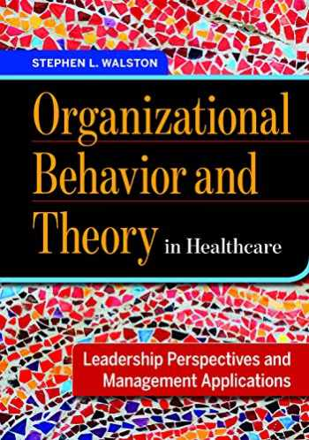 9781567938418-1567938418-Organizational Behavior and Theory in Healthcare: Leadership Perspectives and Management Applications