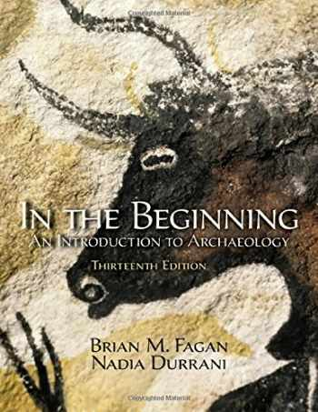 9780205966585-0205966586-In the Beginning: An Introduction to Archaeology