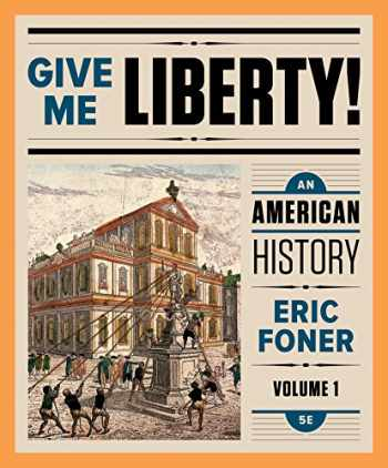 9780393283129-0393283127-Give Me Liberty!: An American History (Fifth Edition)  (Vol. 1)