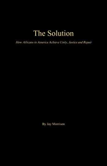 9781943686575-1943686572-The Solution: How Africans in America Achieve Unity, Justice and Repair