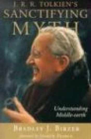 9781932236200-1932236201-J.R.R. Tolkien's Sanctifying Myth: Understanding Middle-Earth