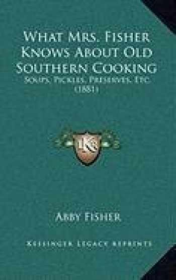 9781168888648-1168888646-What Mrs. Fisher Knows About Old Southern Cooking: Soups, Pickles, Preserves, Etc. (1881)