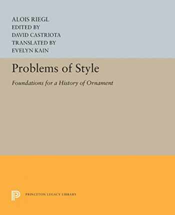 9780691655161-0691655162-Problems of Style: Foundations for a History of Ornament (Princeton Legacy Library, 5232)