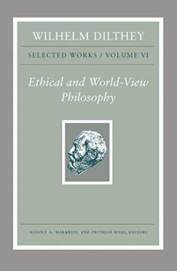9780691195575-0691195579-Wilhelm Dilthey: Selected Works, Volume VI: Ethical and World-View Philosophy