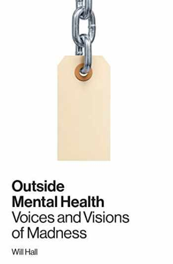 9780996514309-0996514309-Outside Mental Health: Voices and Visions of Madness