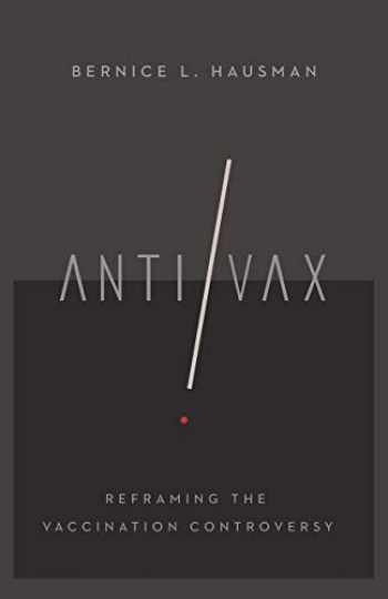 9781501735622-1501735624-Anti/Vax: Reframing the Vaccination Controversy (The Culture and Politics of Health Care Work)