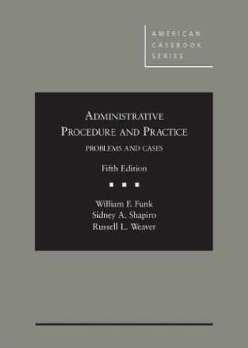 9780314286949-0314286942-Administrative Procedure and Practice, Problems and Cases, 5th (American Casebook Series)