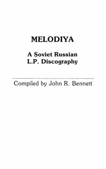 9780313225963-0313225966-Melodiya: A Soviet Russian L.P. Discography (Discographies: Association for Recorded Sound Collections Discographic Reference)
