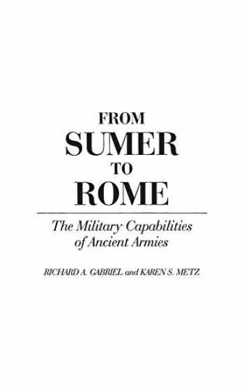 9780313276453-0313276455-From Sumer to Rome: The Military Capabilities of Ancient Armies (Contributions in Military Studies)