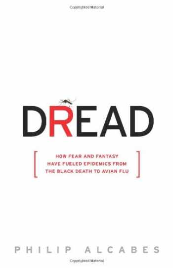 9781586486181-1586486187-Dread: How Fear and Fantasy have Fueled Epidemics from the Black Death to the Avian Flu