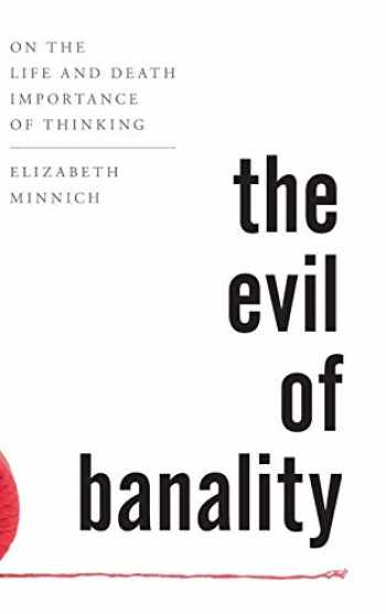 9781442275959-1442275952-The Evil of Banality: On The Life and Death Importance of Thinking
